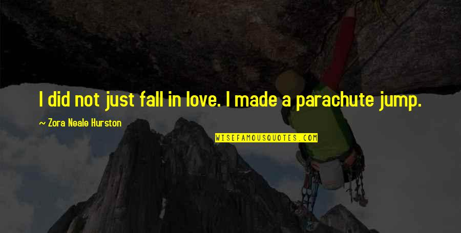 Love By Zora Neale Hurston Quotes By Zora Neale Hurston: I did not just fall in love. I