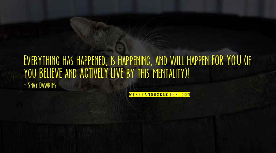 Love Bytes Quotes By Shay Dawkins: Everything has happened, is happening, and will happen
