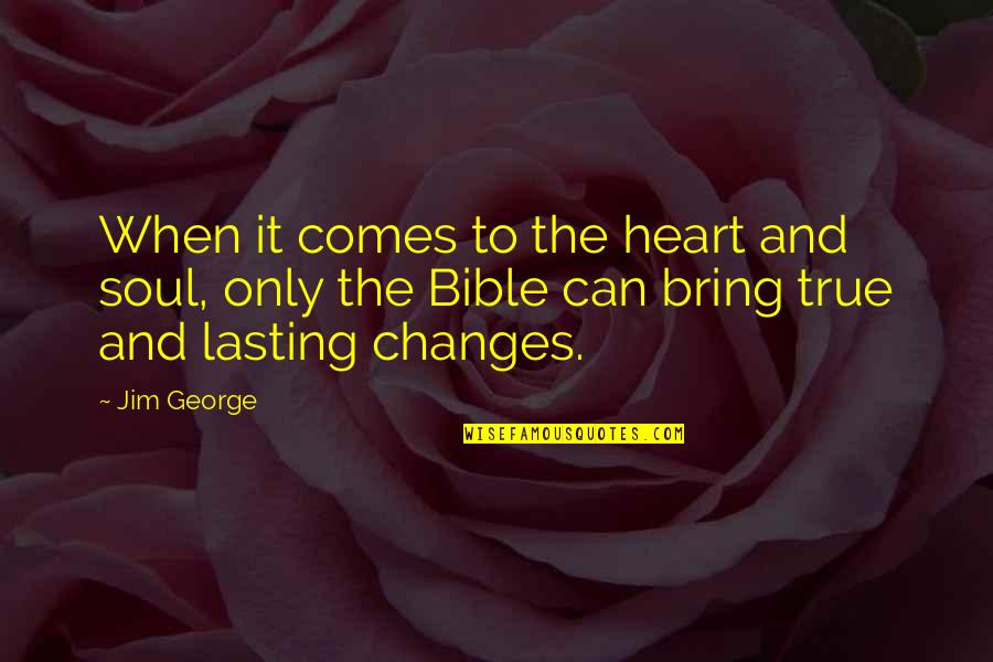 Love Can Change A Man Quotes By Jim George: When it comes to the heart and soul,