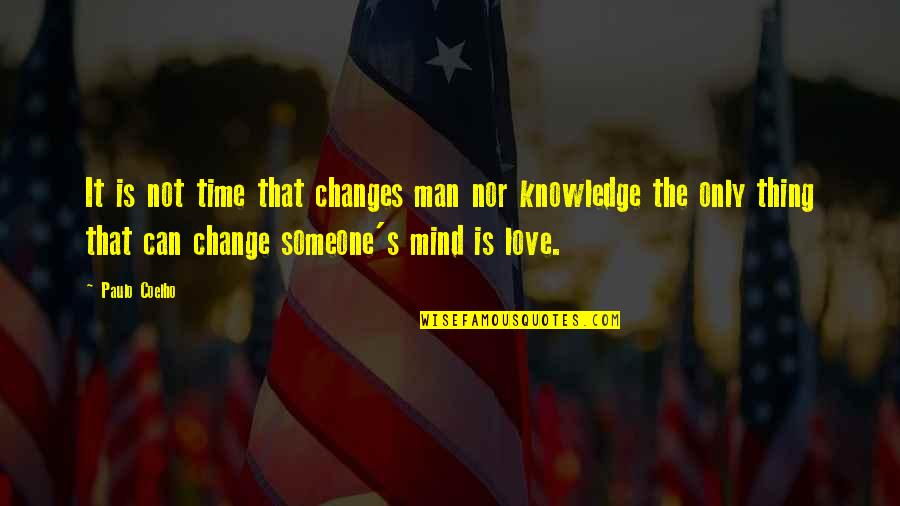 Love Can Change A Man Quotes By Paulo Coelho: It is not time that changes man nor