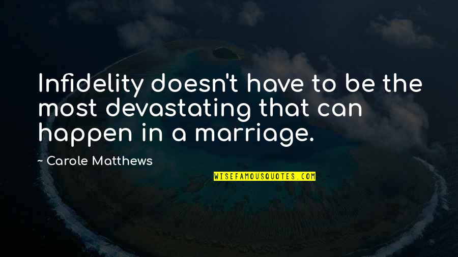 Love Can Happen Quotes By Carole Matthews: Infidelity doesn't have to be the most devastating