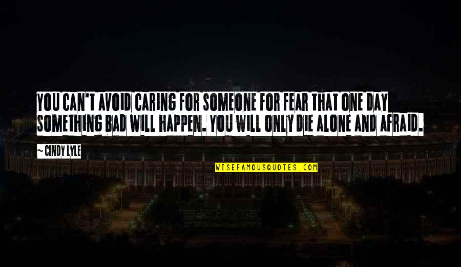 Love Can Happen Quotes By Cindy Lyle: You can't avoid caring for someone for fear