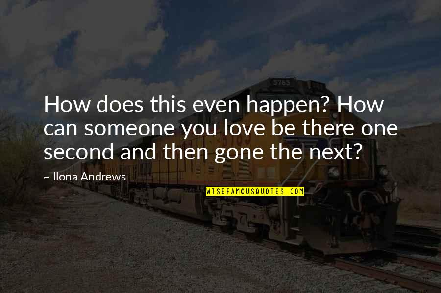 Love Can Happen Quotes By Ilona Andrews: How does this even happen? How can someone