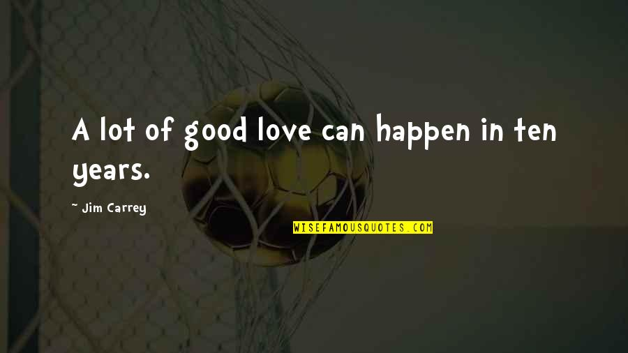 Love Can Happen Quotes By Jim Carrey: A lot of good love can happen in