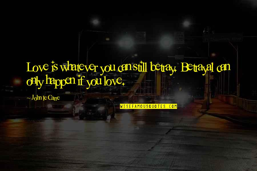 Love Can Happen Quotes By John Le Carre: Love is whatever you can still betray. Betrayal