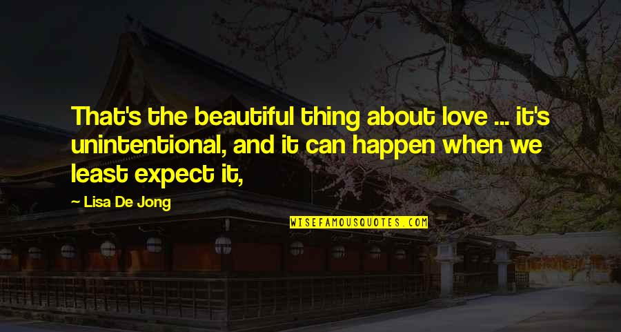 Love Can Happen Quotes By Lisa De Jong: That's the beautiful thing about love ... it's