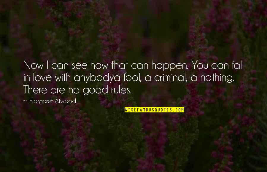 Love Can Happen Quotes By Margaret Atwood: Now I can see how that can happen.