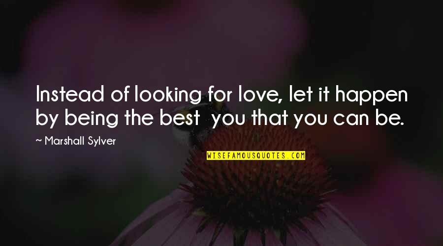 Love Can Happen Quotes By Marshall Sylver: Instead of looking for love, let it happen