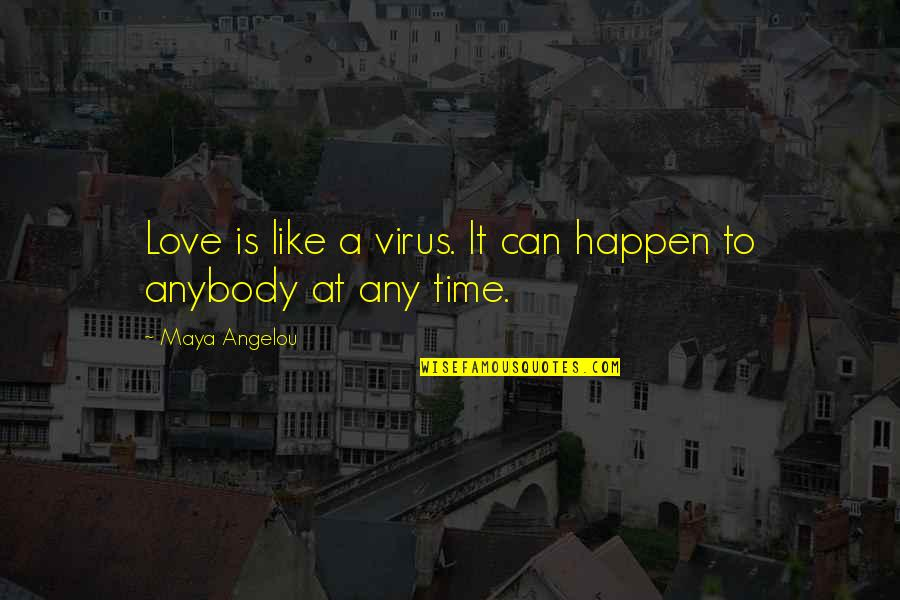 Love Can Happen Quotes By Maya Angelou: Love is like a virus. It can happen