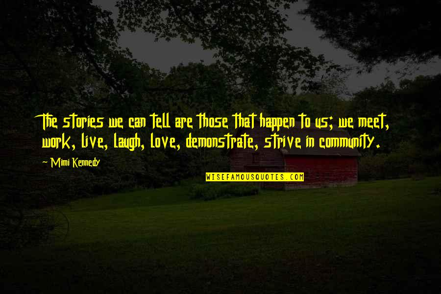 Love Can Happen Quotes By Mimi Kennedy: The stories we can tell are those that