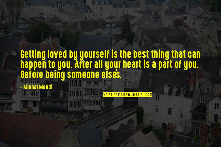 Love Can Happen Quotes By Minhal Mehdi: Getting loved by yourself is the best thing