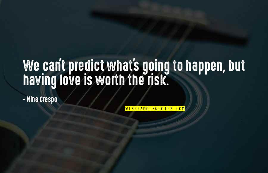 Love Can Happen Quotes By Nina Crespo: We can't predict what's going to happen, but