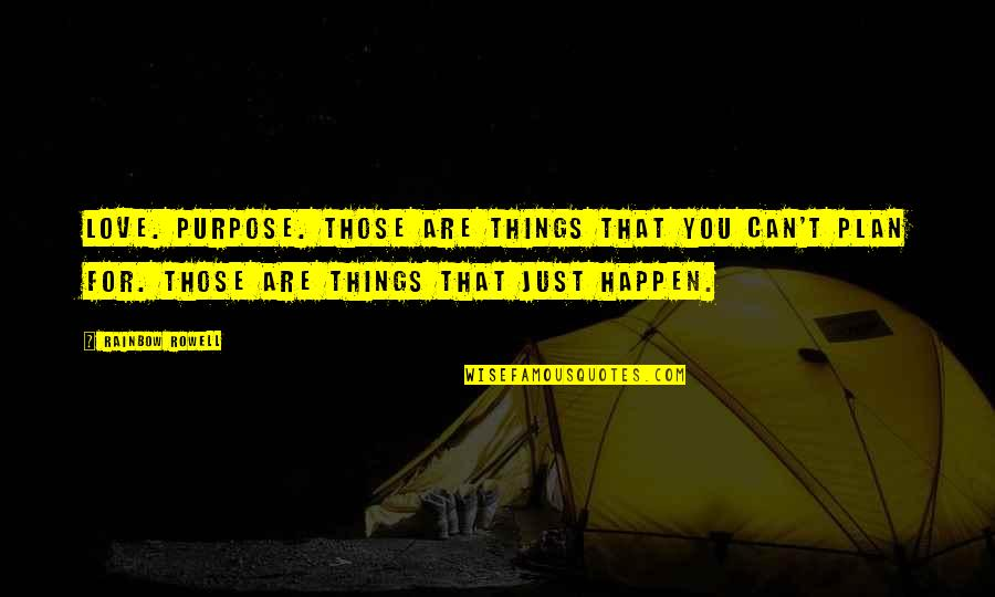 Love Can Happen Quotes By Rainbow Rowell: Love. Purpose. Those are things that you can't