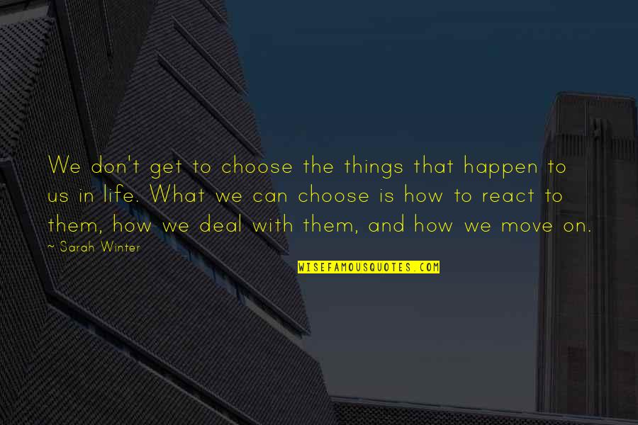 Love Can Happen Quotes By Sarah Winter: We don't get to choose the things that