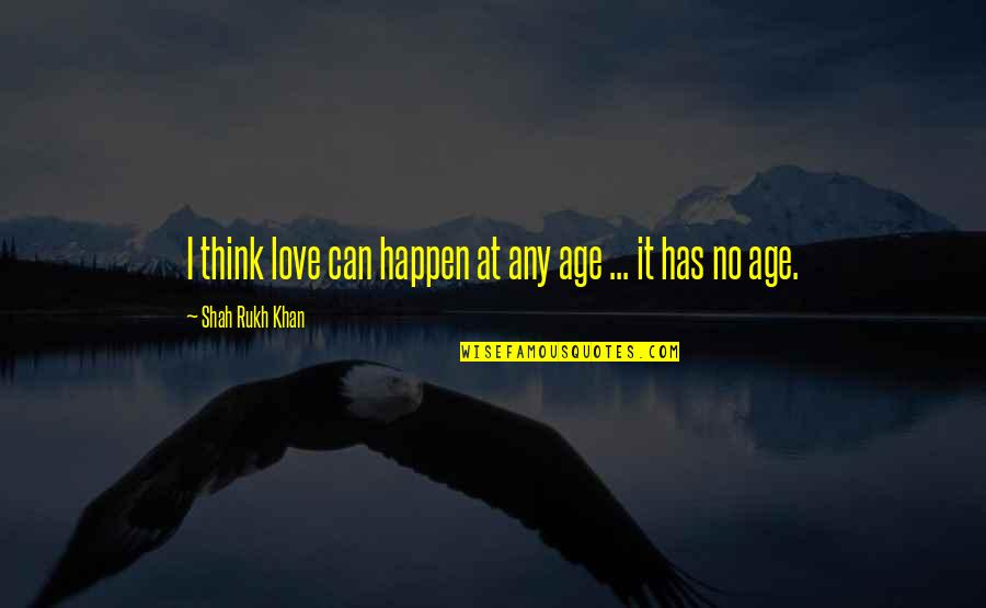 Love Can Happen Quotes By Shah Rukh Khan: I think love can happen at any age