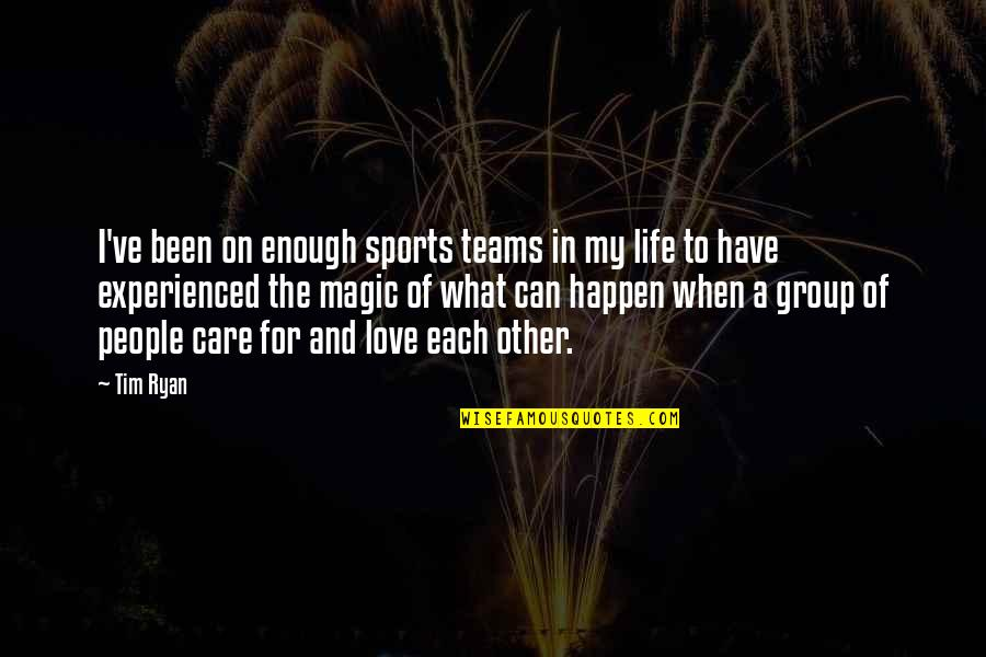 Love Can Happen Quotes By Tim Ryan: I've been on enough sports teams in my
