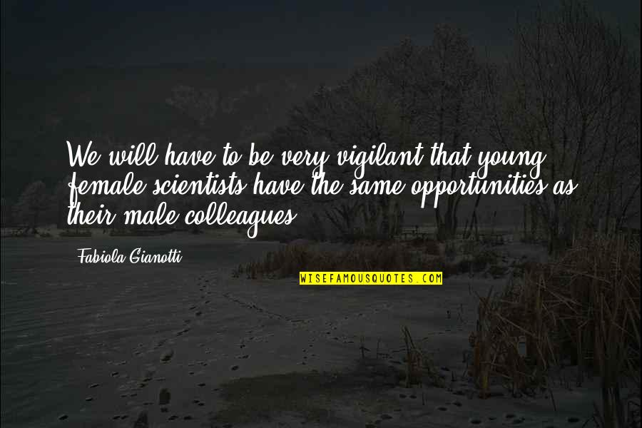 Love Can Last A Lifetime Quotes By Fabiola Gianotti: We will have to be very vigilant that