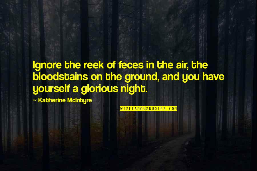 Love Can Last A Lifetime Quotes By Katherine McIntyre: Ignore the reek of feces in the air,