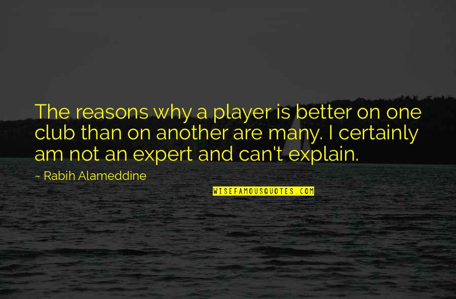 Love Can Last A Lifetime Quotes By Rabih Alameddine: The reasons why a player is better on