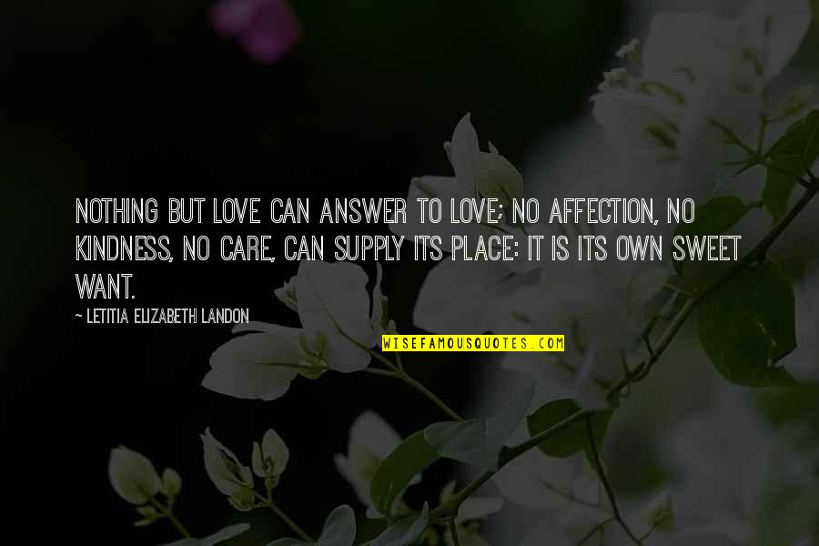 Love Care And Affection Quotes By Letitia Elizabeth Landon: Nothing but love can answer to love; no