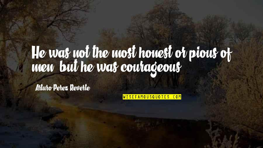 Love Carriage Quotes By Arturo Perez-Reverte: He was not the most honest or pious