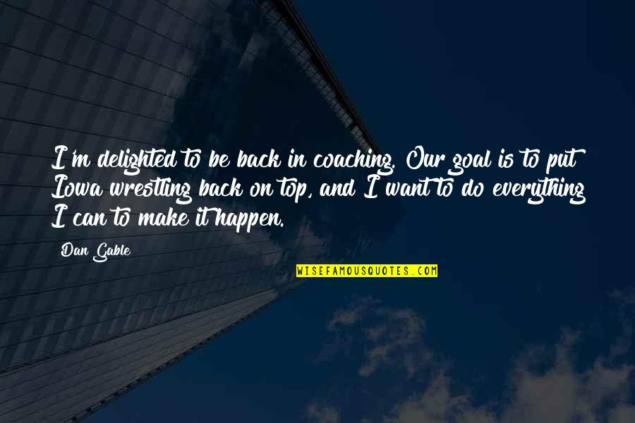 Love Carriage Quotes By Dan Gable: I'm delighted to be back in coaching. Our