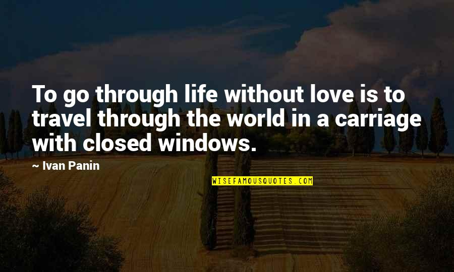 Love Carriage Quotes By Ivan Panin: To go through life without love is to
