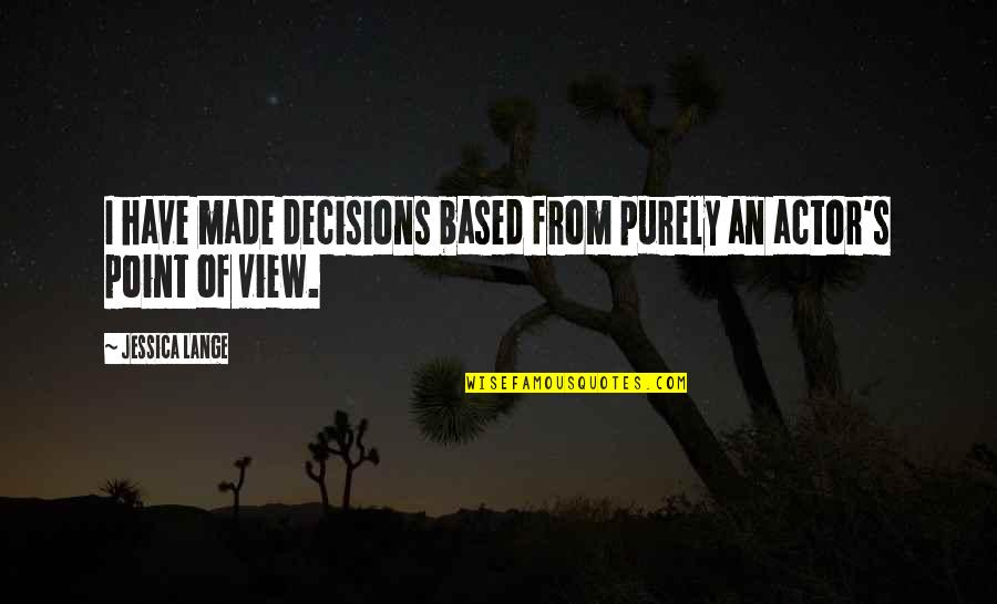 Love Carriage Quotes By Jessica Lange: I have made decisions based from purely an