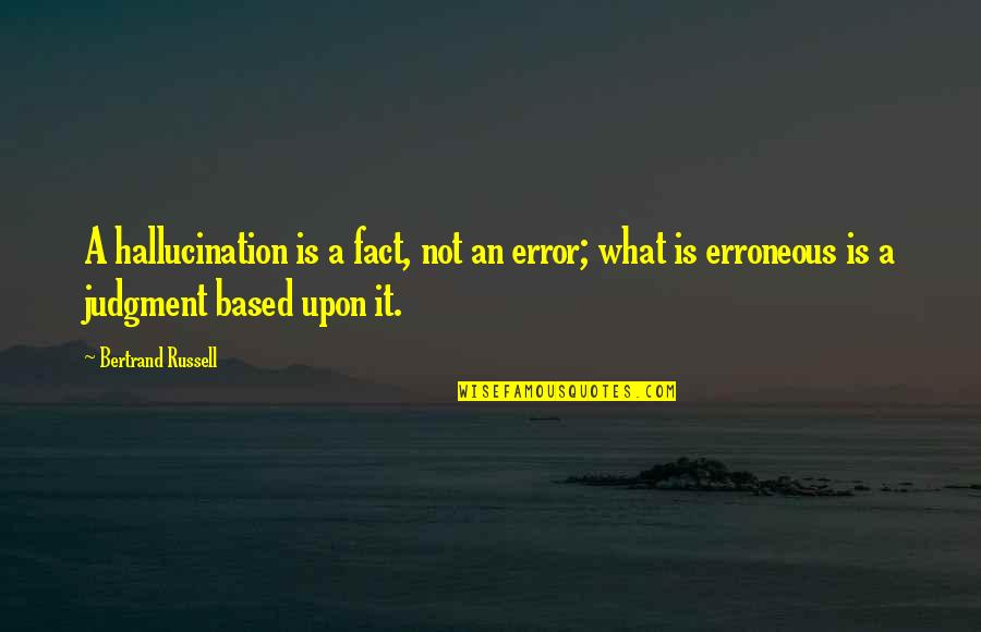 Love Changing A Person Quotes By Bertrand Russell: A hallucination is a fact, not an error;