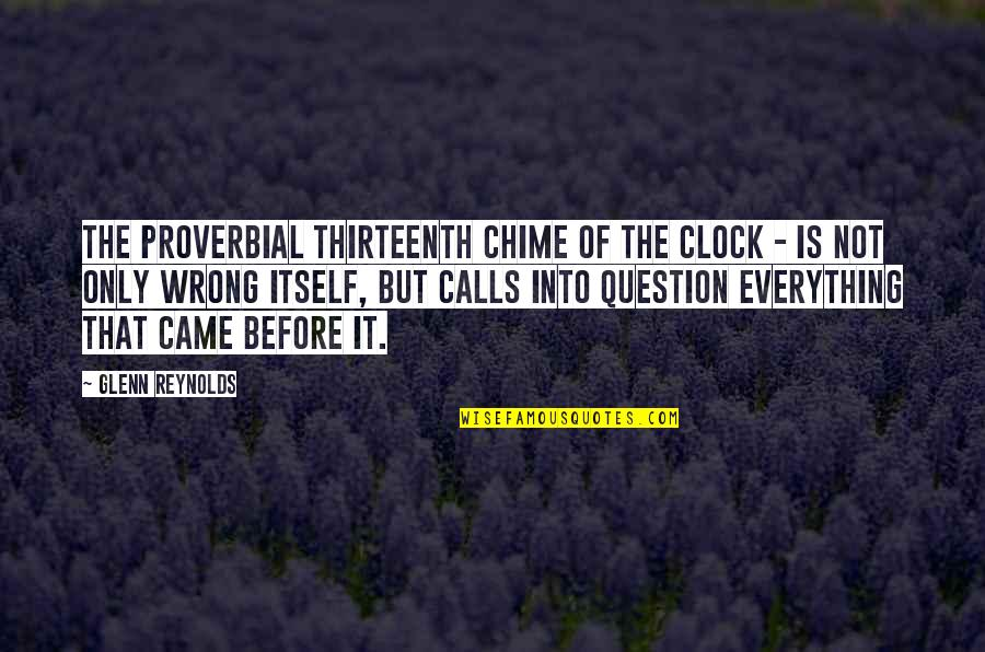 Love Changing A Person Quotes By Glenn Reynolds: The proverbial thirteenth chime of the clock -