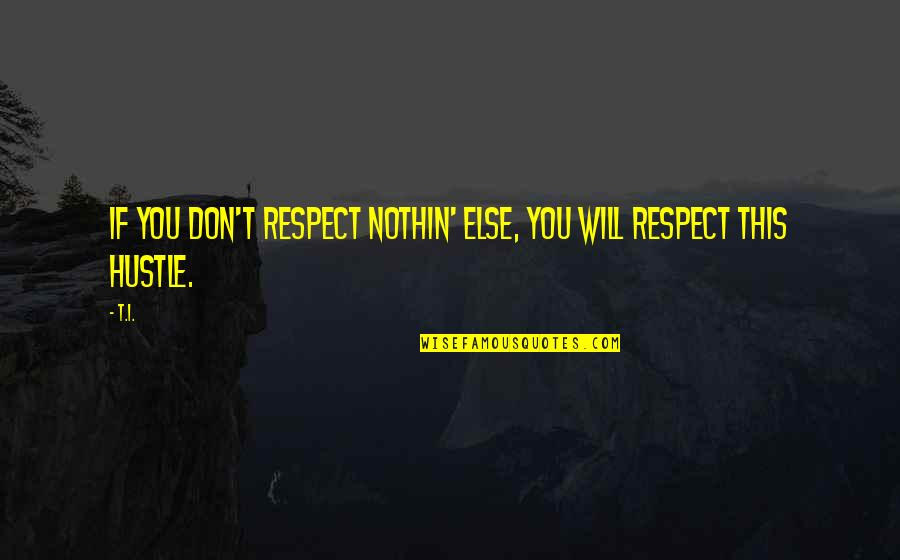 Love Changing A Person Quotes By T.I.: If you don't respect nothin' else, you will
