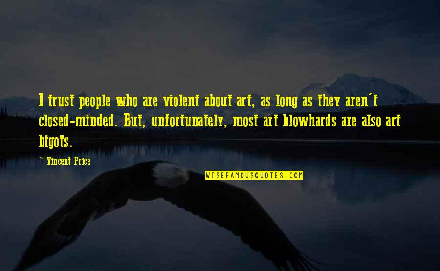 Love Changing A Person Quotes By Vincent Price: I trust people who are violent about art,