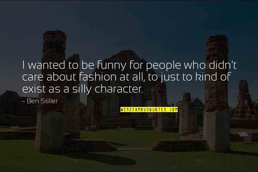 Love Chaucer Quotes By Ben Stiller: I wanted to be funny for people who