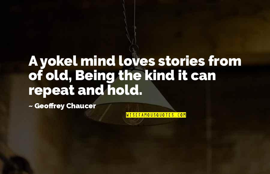 Love Chaucer Quotes By Geoffrey Chaucer: A yokel mind loves stories from of old,