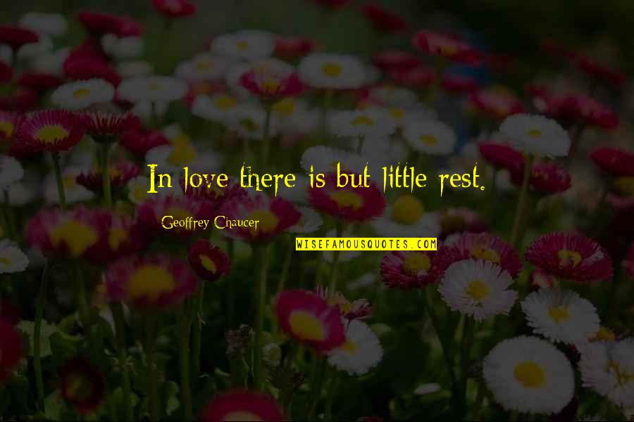 Love Chaucer Quotes By Geoffrey Chaucer: In love there is but little rest.