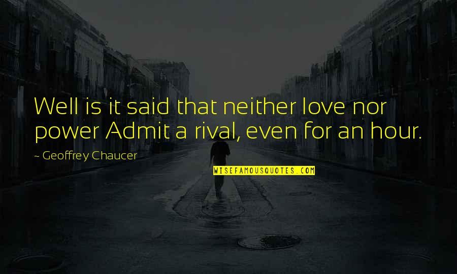Love Chaucer Quotes By Geoffrey Chaucer: Well is it said that neither love nor