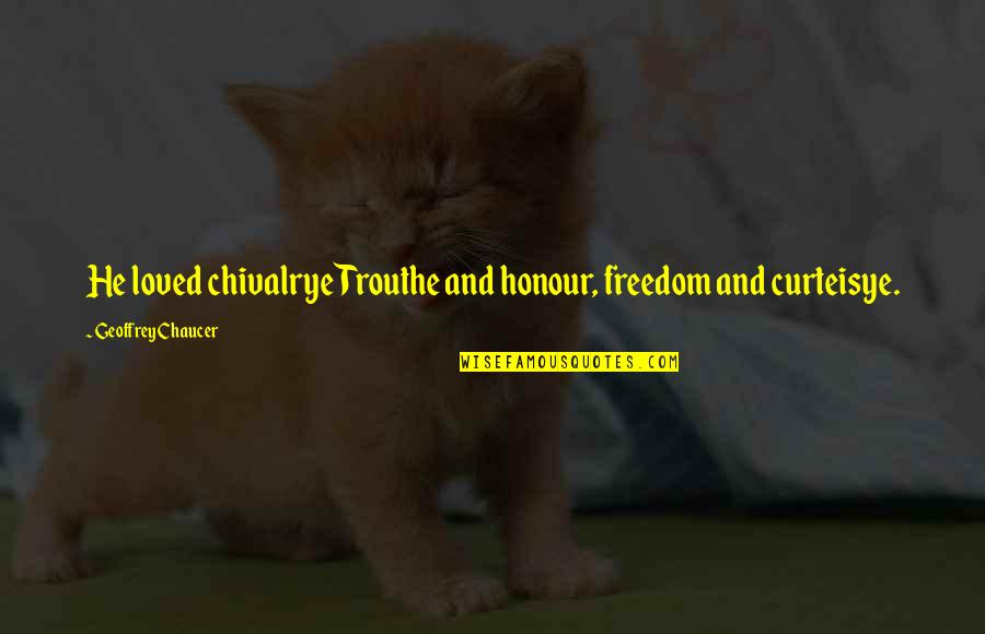 Love Chaucer Quotes By Geoffrey Chaucer: He loved chivalrye Trouthe and honour, freedom and
