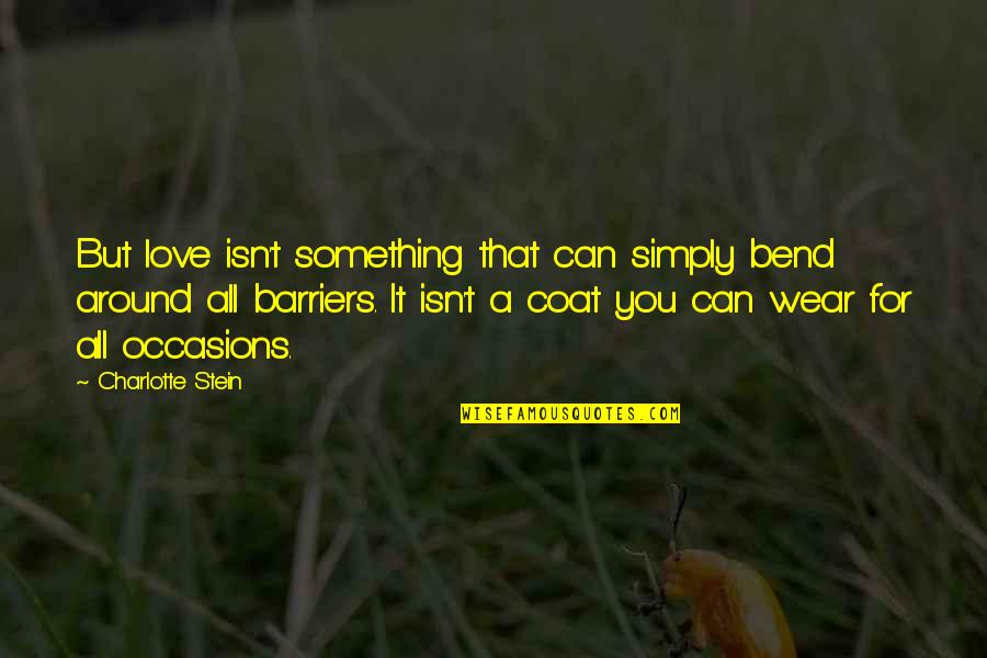 Love Coat Quotes By Charlotte Stein: But love isn't something that can simply bend
