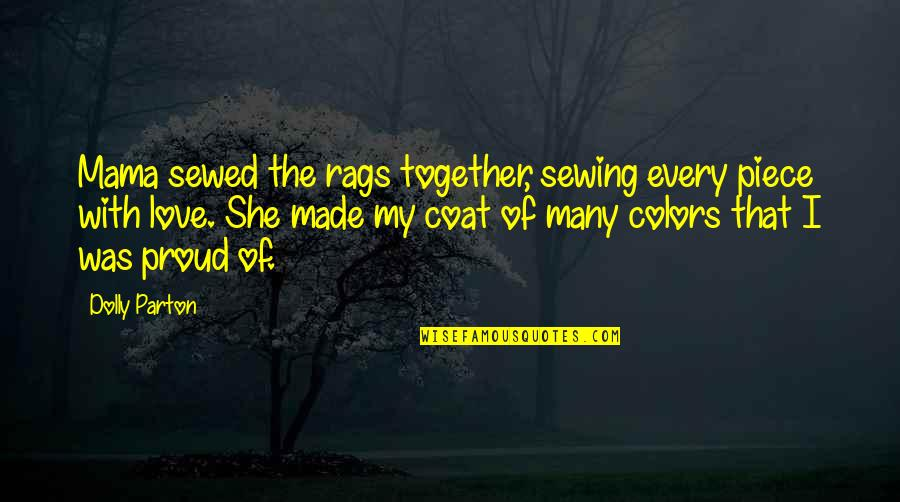 Love Coat Quotes By Dolly Parton: Mama sewed the rags together, sewing every piece