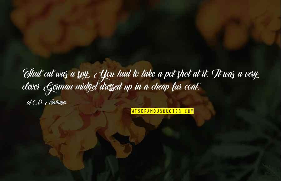 Love Coat Quotes By J.D. Salinger: That cat was a spy. You had to