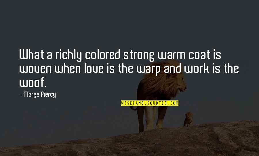 Love Coat Quotes By Marge Piercy: What a richly colored strong warm coat is