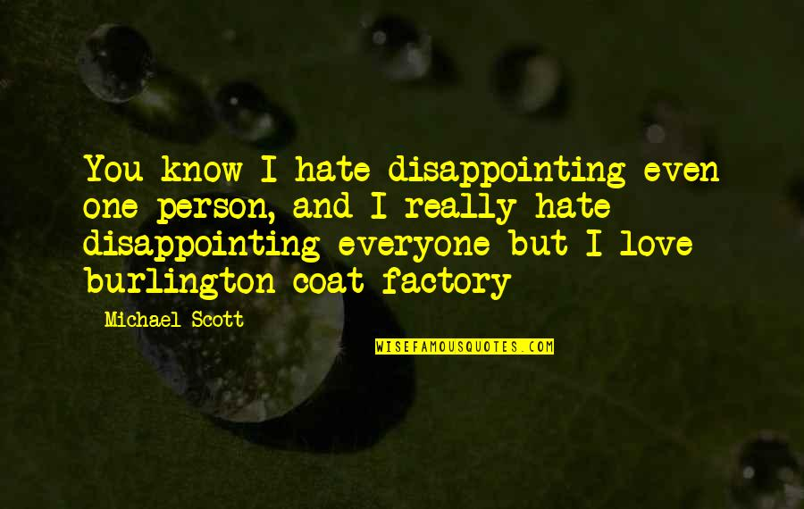 Love Coat Quotes By Michael Scott: You know I hate disappointing even one person,