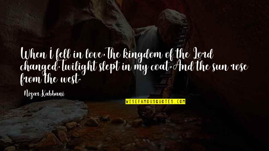 Love Coat Quotes By Nizar Kabbani: When I fell in love,The kingdom of the