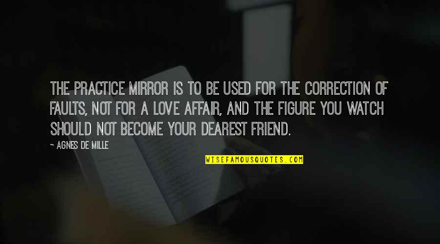 Love Correction Quotes By Agnes De Mille: The practice mirror is to be used for