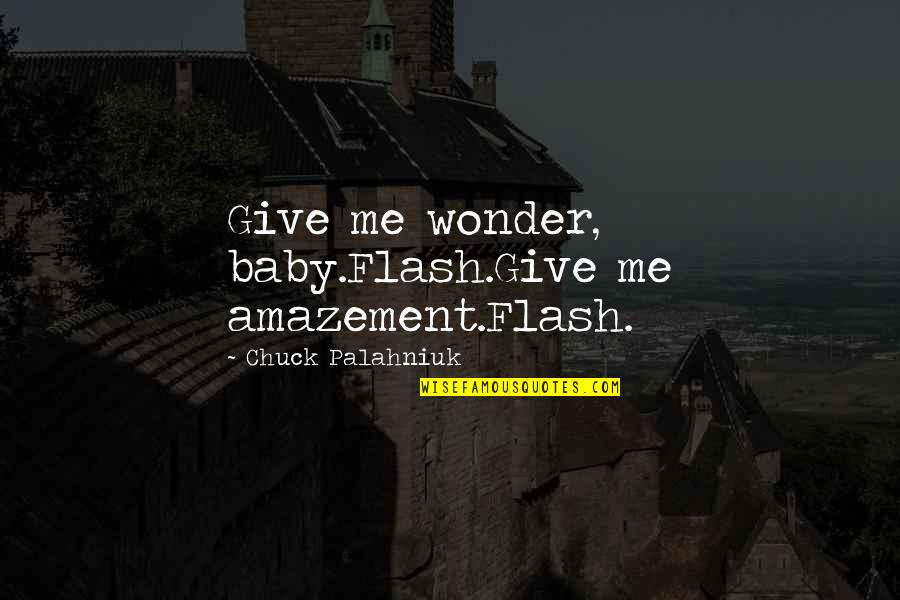 Love Correction Quotes By Chuck Palahniuk: Give me wonder, baby.Flash.Give me amazement.Flash.