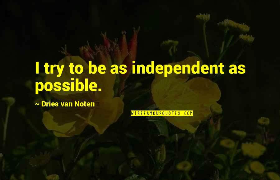 Love Correction Quotes By Dries Van Noten: I try to be as independent as possible.