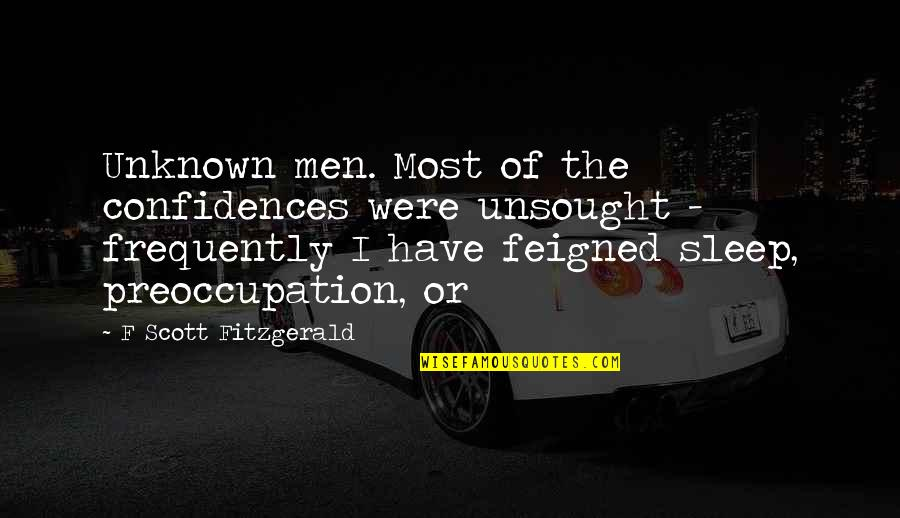 Love Correction Quotes By F Scott Fitzgerald: Unknown men. Most of the confidences were unsought