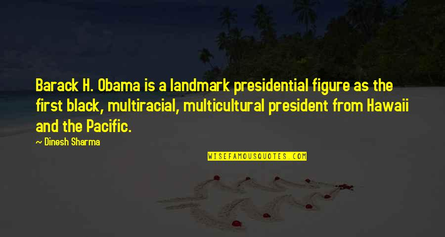 Love Country Songs Quotes By Dinesh Sharma: Barack H. Obama is a landmark presidential figure