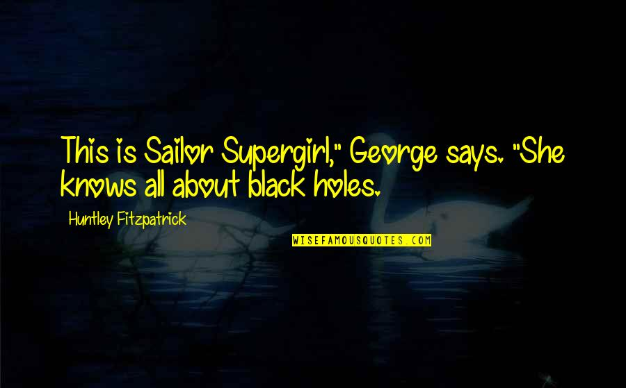 "Love Country Songs Quotes By Huntley Fitzpatrick: This is Sailor Supergirl,"" George says. ""She knows"