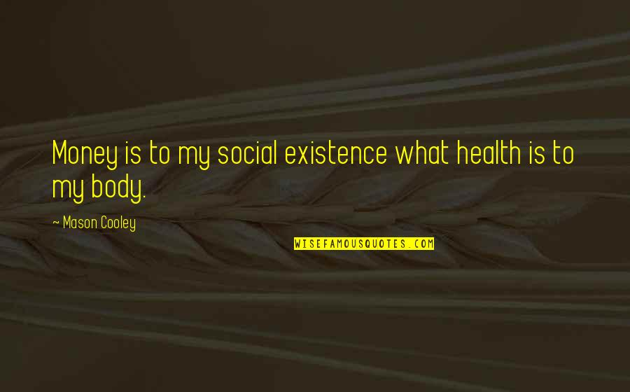 Love Country Songs Quotes By Mason Cooley: Money is to my social existence what health